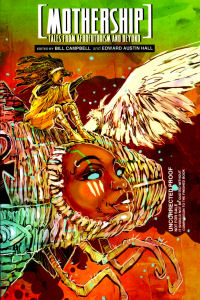 Mothership -- Tales from Afrofuturism and Beyond ed by Bill Campbell & Edward Austin Hall