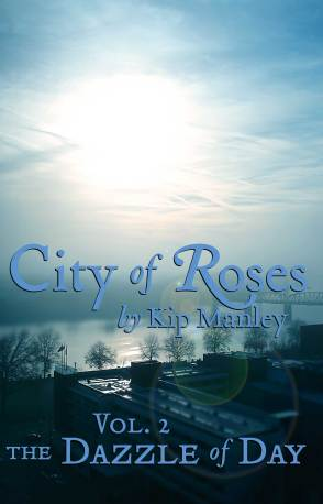 City of Roses vol 2 -- The Dazzle of Day by Kip Manley