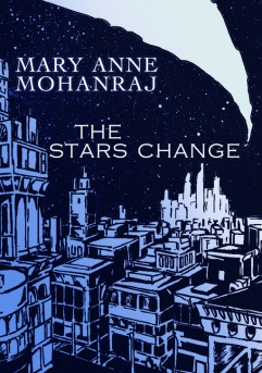 The Stars Change by Mary Anne Mohanraj
