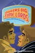 Queers Dig Time Lords edited by Sigrid Ellis and Michael Damian Thomas