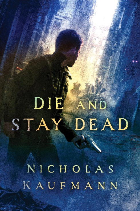 Die And Stay Dead by Nicholas Kaufman