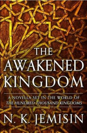 The Awakened Kingdom by N K Jemisin